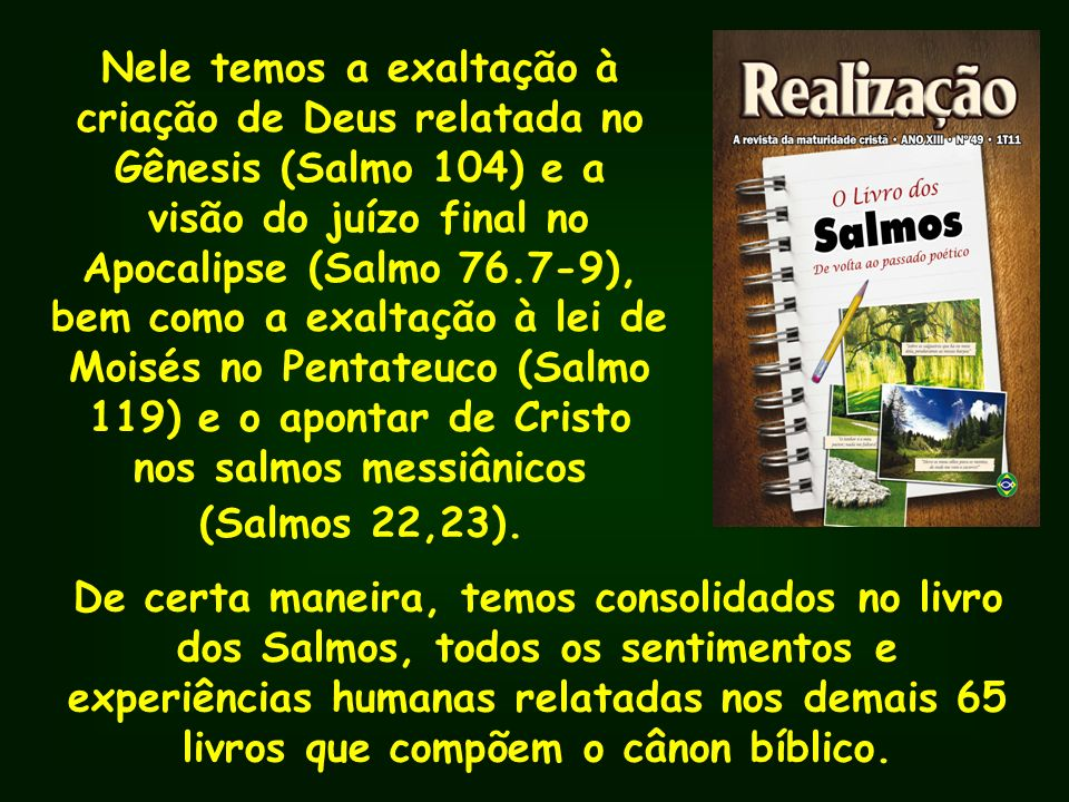 Nele temos a exaltação à criação de Deus relatada no Gênesis (Salmo 104) e a visão do juízo final no Apocalipse (Salmo 76.7-9), bem como a exaltação à