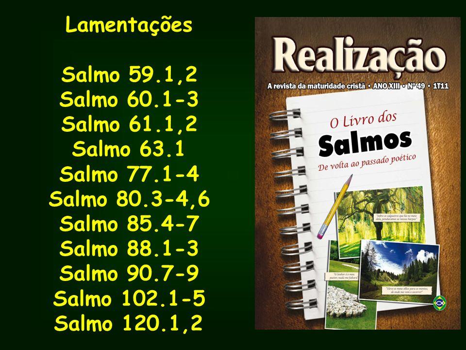 Imprecações: Salmo 64.7,8 Salmo 69.23-28 Salmo 70.2,3 Salmo 71.13,24 Salmo 73.18-19,27 Salmo 74.10,11 Salmo 79.6-7,10 Salmo 83.16-18 Salmo 86.14-17 Salmo 94.1-3,23 Salmo 109.1-3,8-13