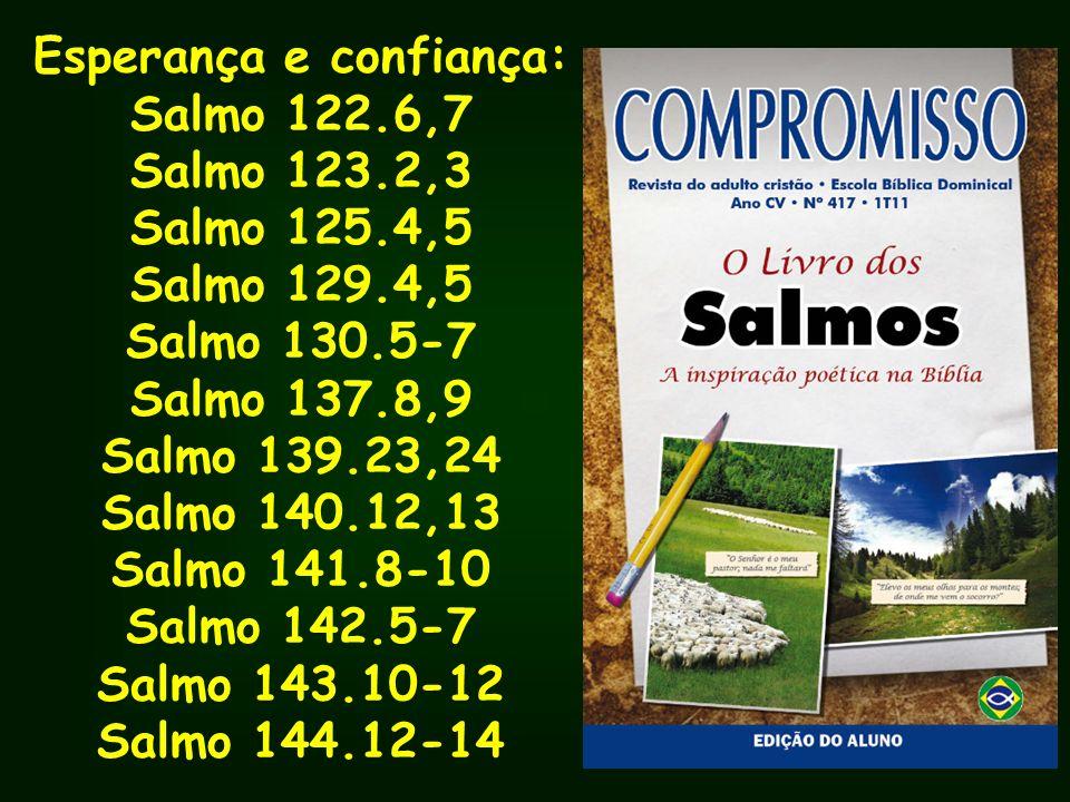 Esperança e confiança: Salmo 122.6,7 Salmo 123.2,3 Salmo 125.4,5 Salmo 129.4,5 Salmo 130.5-7 Salmo 137.8,9 Salmo 139.23,24 Salmo 140.12,13 Salmo 141.8