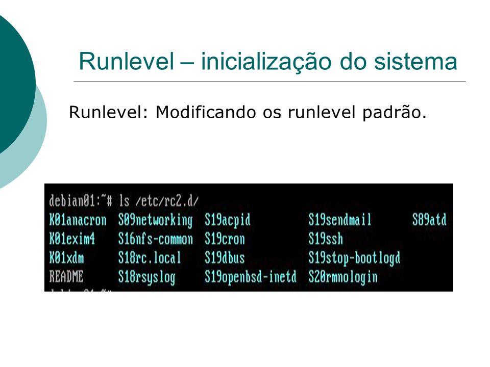 Runlevel – inicialização do sistema Runlevel: Modificando os runlevel padrão.