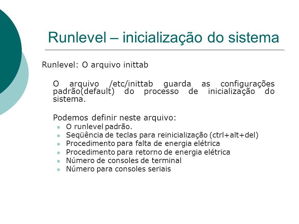 Runlevel – inicialização do sistema Runlevel: O arquivo inittab O arquivo /etc/inittab guarda as configurações padrão(default) do processo de iniciali