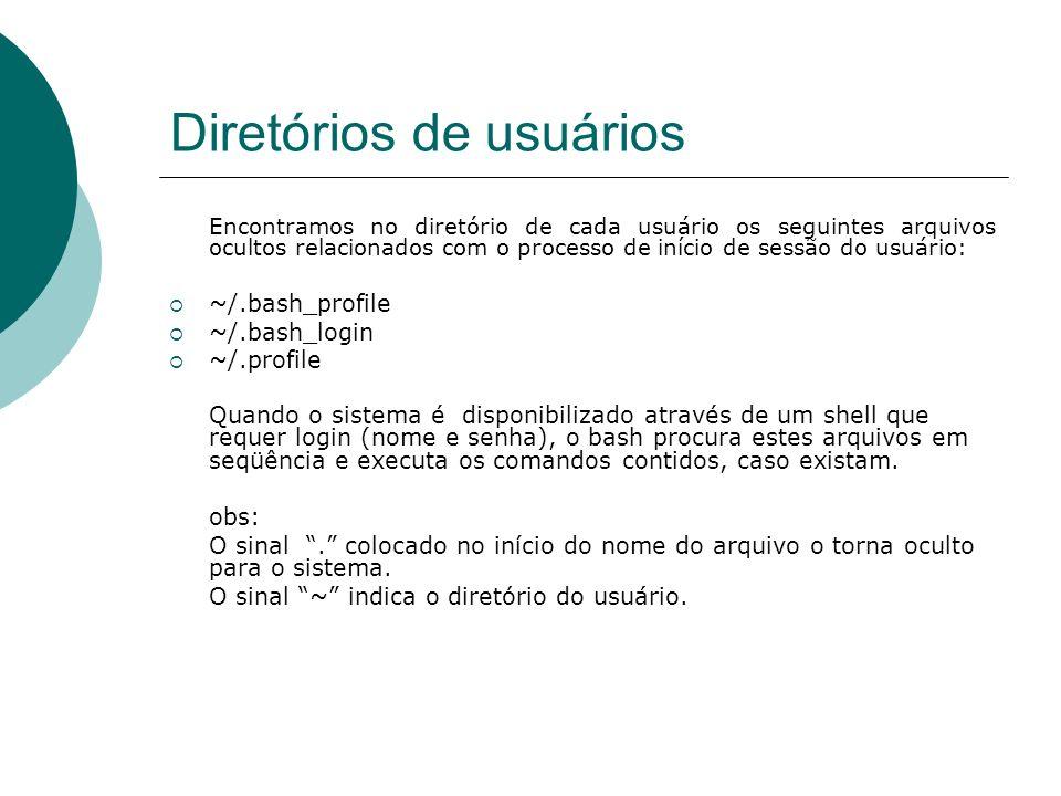 Diretórios de usuários Encontramos também no diretório do usuário o arquivo.bash_logout, onde se colocam os comandos que se deseja executar quando o usuário finaliza sua sessão no sistema.