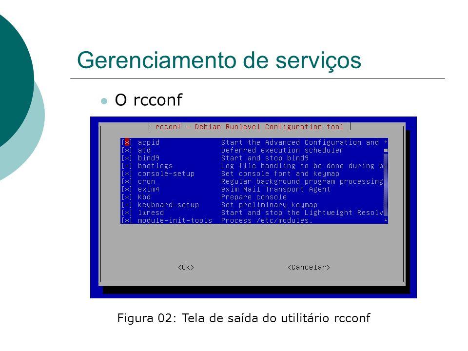 Gerenciamento de serviços O rcconf Figura 02: Tela de saída do utilitário rcconf