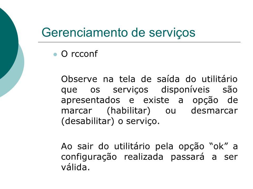 Gerenciamento de serviços O rcconf Observe na tela de saída do utilitário que os serviços disponíveis são apresentados e existe a opção de marcar (hab