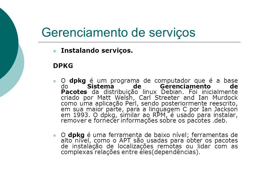Gerenciamento de serviços Instalando serviços. DPKG O dpkg é um programa de computador que é a base do Sistema de Gerenciamento de Pacotes da distribu