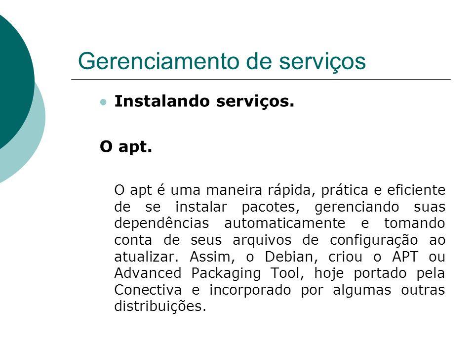 Gerenciamento de serviços Instalando serviços. O apt. O apt é uma maneira rápida, prática e eficiente de se instalar pacotes, gerenciando suas dependê