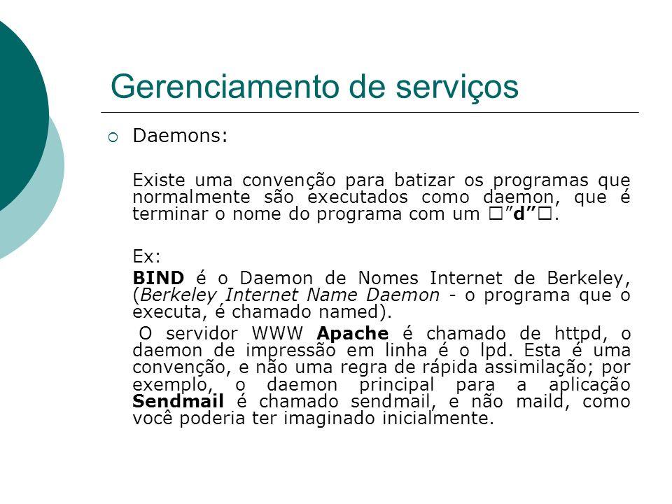 Gerenciamento de serviços Daemons: Existe uma convenção para batizar os programas que normalmente são executados como daemon, que é terminar o nome do