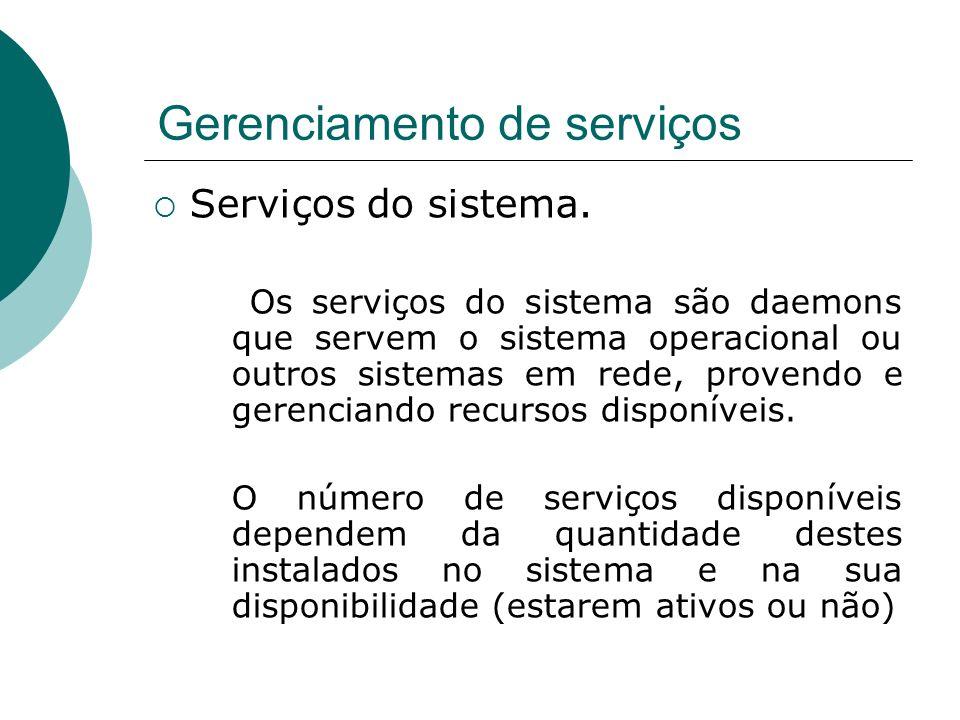 Gerenciamento de serviços Serviços do sistema. Os serviços do sistema são daemons que servem o sistema operacional ou outros sistemas em rede, provend