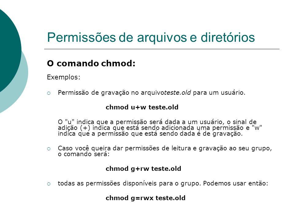 Permissões de arquivos e diretórios O comando chmod: Exemplos: Permissão de gravação no arquivoteste.old para um usuário. chmod u+w teste.old O