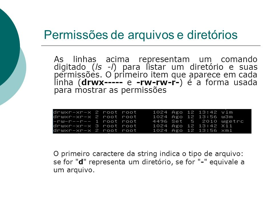 Permissões de arquivos e diretórios O comando chmod: O comando chmod é utilizado para definir (ou alterar) as permissões de um arquivo ou diretório.