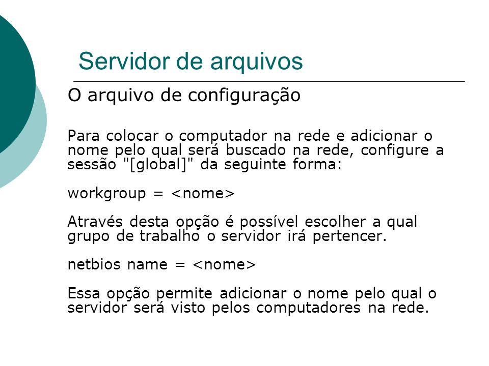 Servidor de arquivos O arquivo de configuração O compartilhamento de diretórios funciona da seguinte maneira: [publico] Define o nome do compartilhamento, como aparecerá no ambiente de redes.