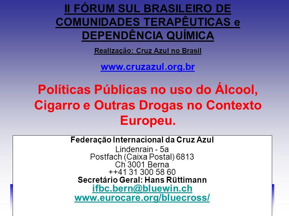II FÓRUM SUL BRASILEIRO DE COMUNIDADES TERAPÊUTICAS e DEPENDÊNCIA QUÍMICA Realização: Cruz Azul no Brasil www.cruzazul.org.br Federação Internacional