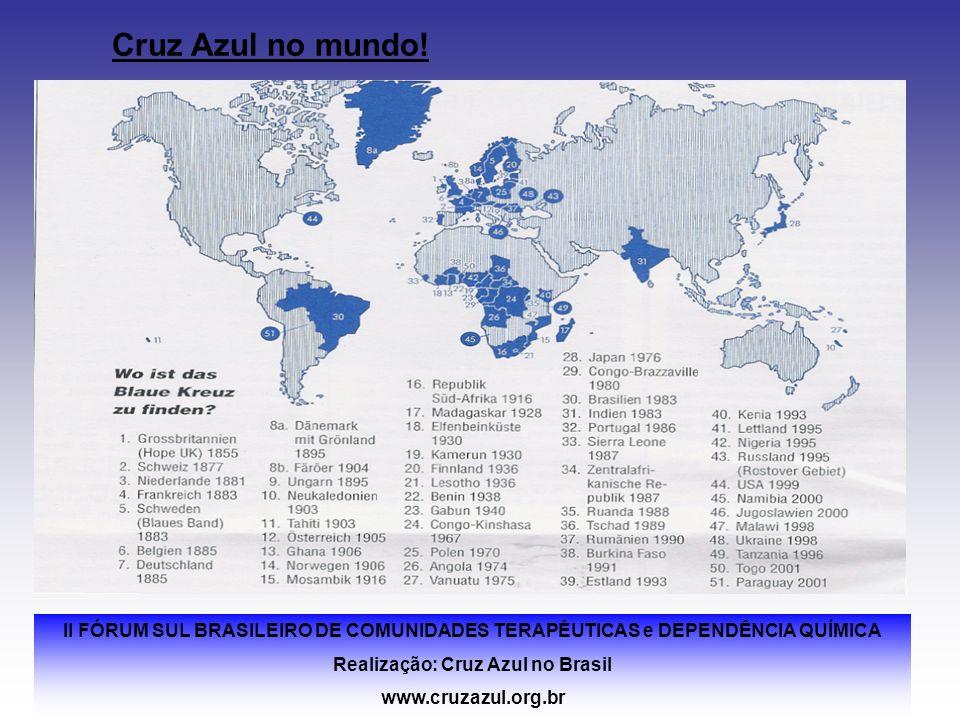 II FÓRUM SUL BRASILEIRO DE COMUNIDADES TERAPÊUTICAS e DEPENDÊNCIA QUÍMICA Realização: Cruz Azul no Brasil www.cruzazul.org.br Cruz Azul no mundo!