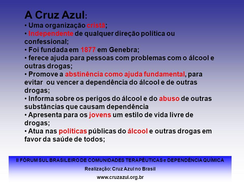 II FÓRUM SUL BRASILEIRO DE COMUNIDADES TERAPÊUTICAS e DEPENDÊNCIA QUÍMICA Realização: Cruz Azul no Brasil www.cruzazul.org.br A Cruz Azul : Uma organi