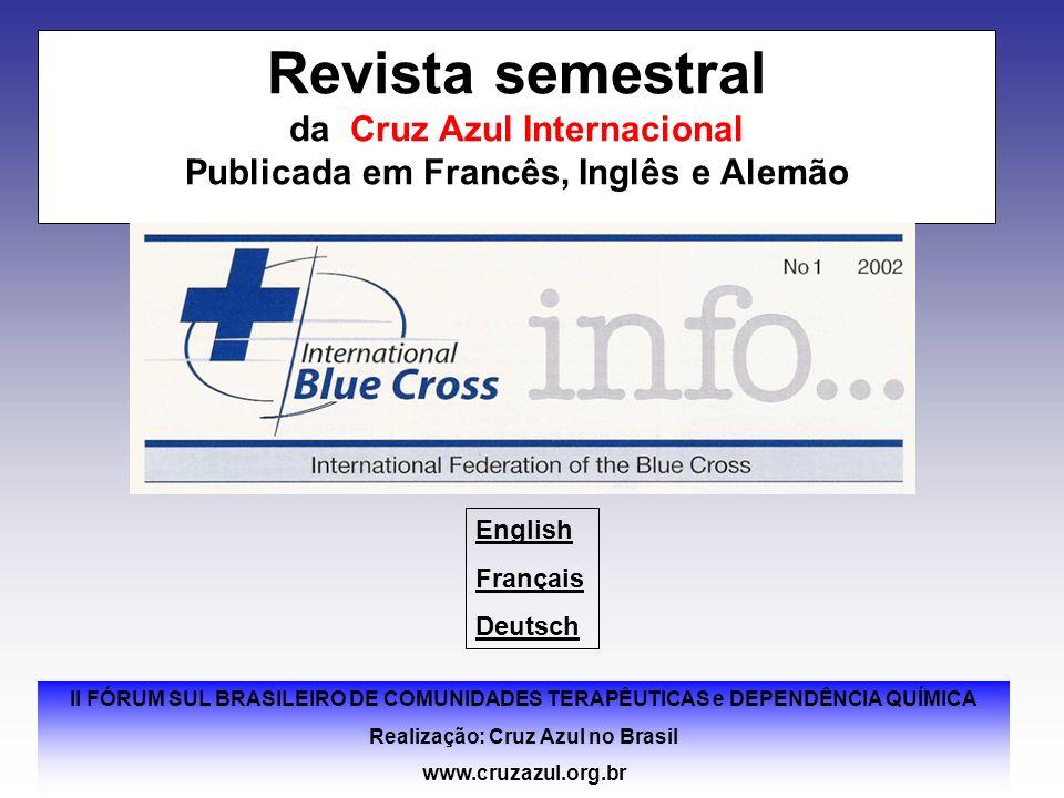II FÓRUM SUL BRASILEIRO DE COMUNIDADES TERAPÊUTICAS e DEPENDÊNCIA QUÍMICA Realização: Cruz Azul no Brasil www.cruzazul.org.br Revista semestral da Cru