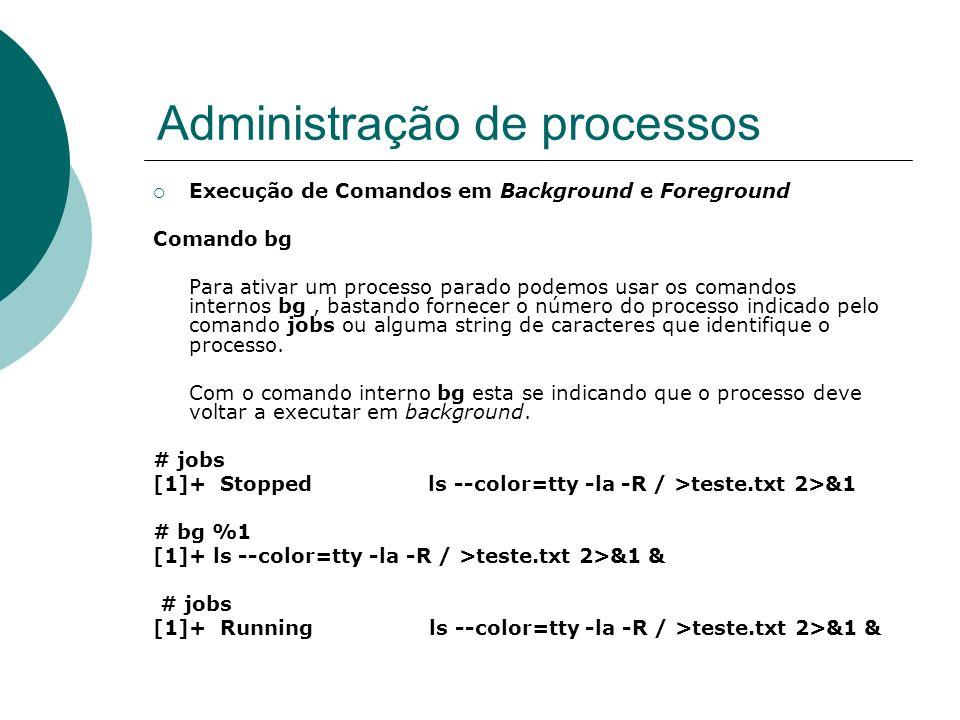 Administração de processos Comando nohup Todos os processos que o usuário roda está ligado ao seu processo shell de sessão.
