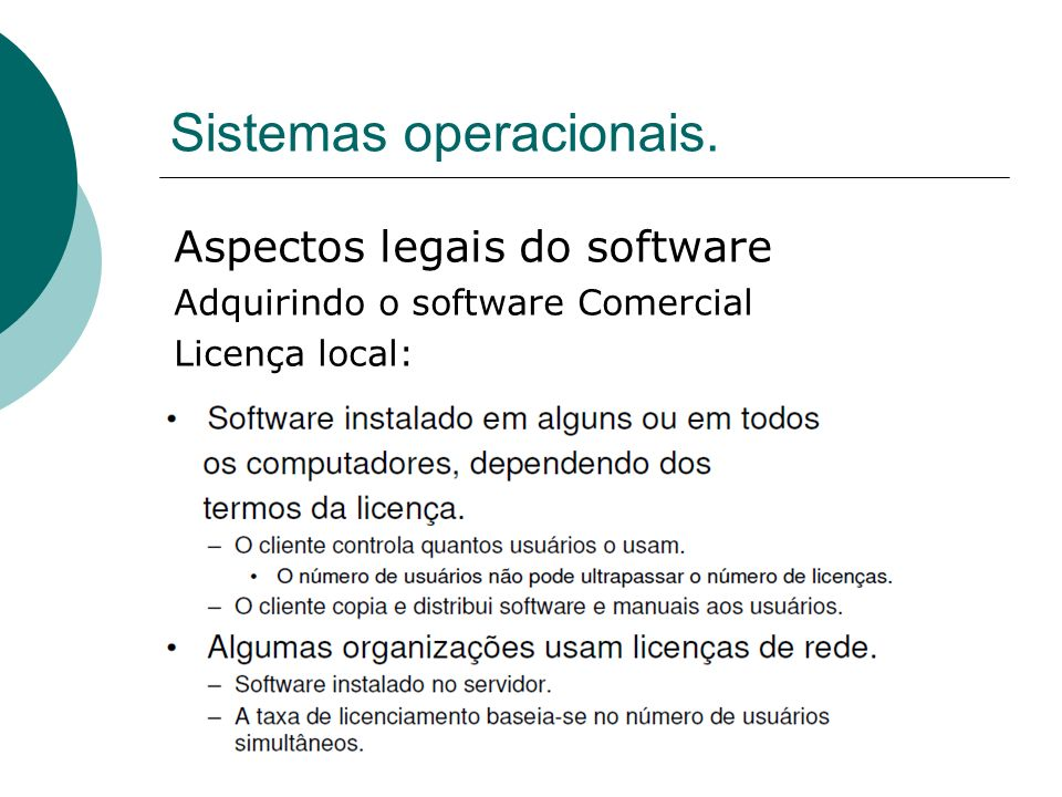 Sistemas operacionais. Aspectos legais do software Adquirindo o software Comercial Licença local:
