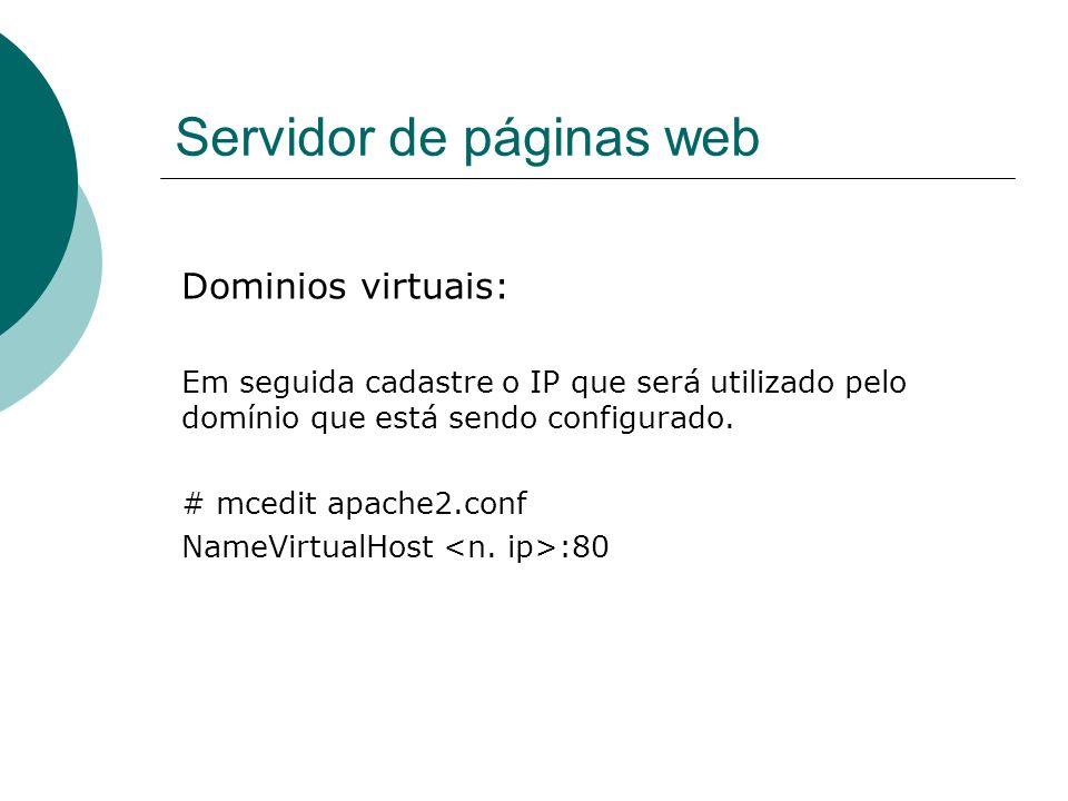 Servidor de páginas web Dominios virtuais: Em seguida cadastre o IP que será utilizado pelo domínio que está sendo configurado. # mcedit apache2.conf