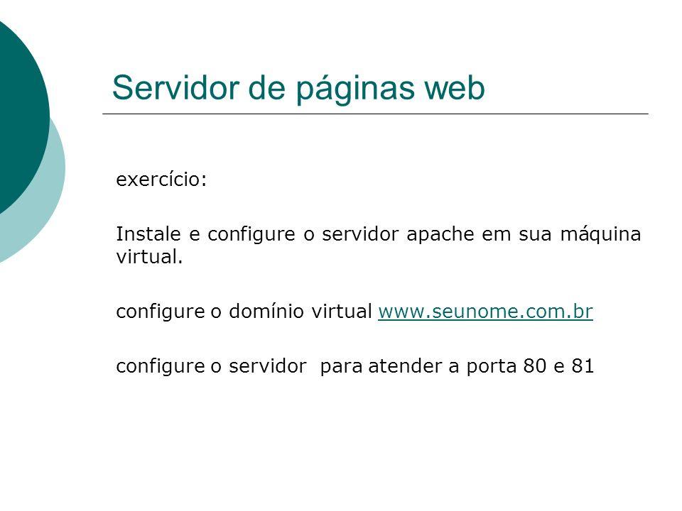 Servidor de páginas web exercício: Instale e configure o servidor apache em sua máquina virtual. configure o domínio virtual www.seunome.com.brwww.seu