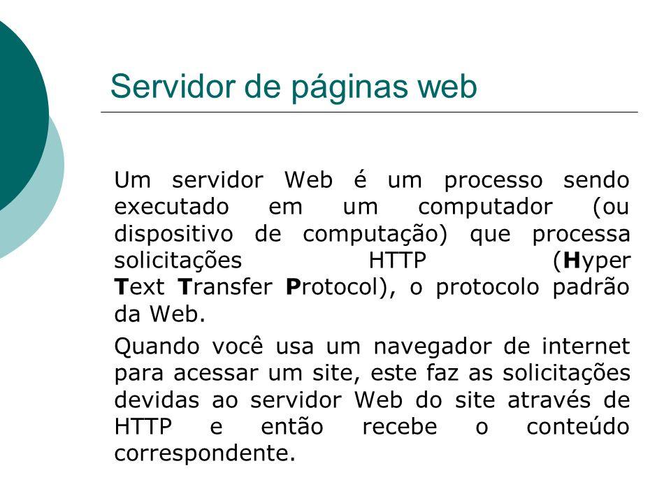 Servidor de páginas web Um servidor Web é um processo sendo executado em um computador (ou dispositivo de computação) que processa solicitações HTTP (