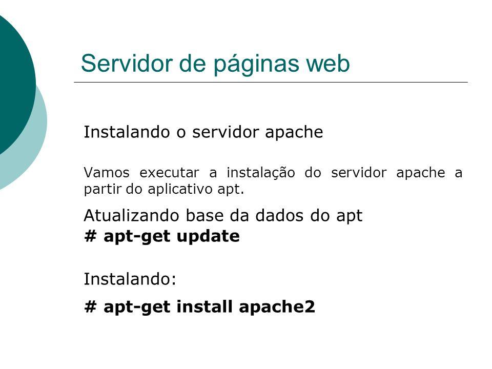 Servidor de páginas web Instalando o servidor apache Configurando: # mcedit /etc/apache2/apache2.conf O apache2.conf é o arquivo de configuração do servidor.