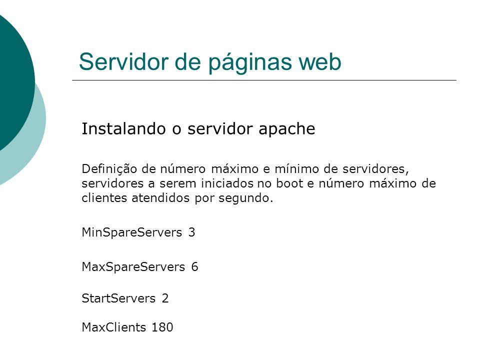 Servidor de páginas web Instalando o servidor apache Um ponto importante é verificar o arquivo que define a porta do servidor: # mcedit /etc/apache2/ports.conf Verifique a linha: listen 80 Esta linha indica que a porta 80 é a porta que o servidor está atendendo