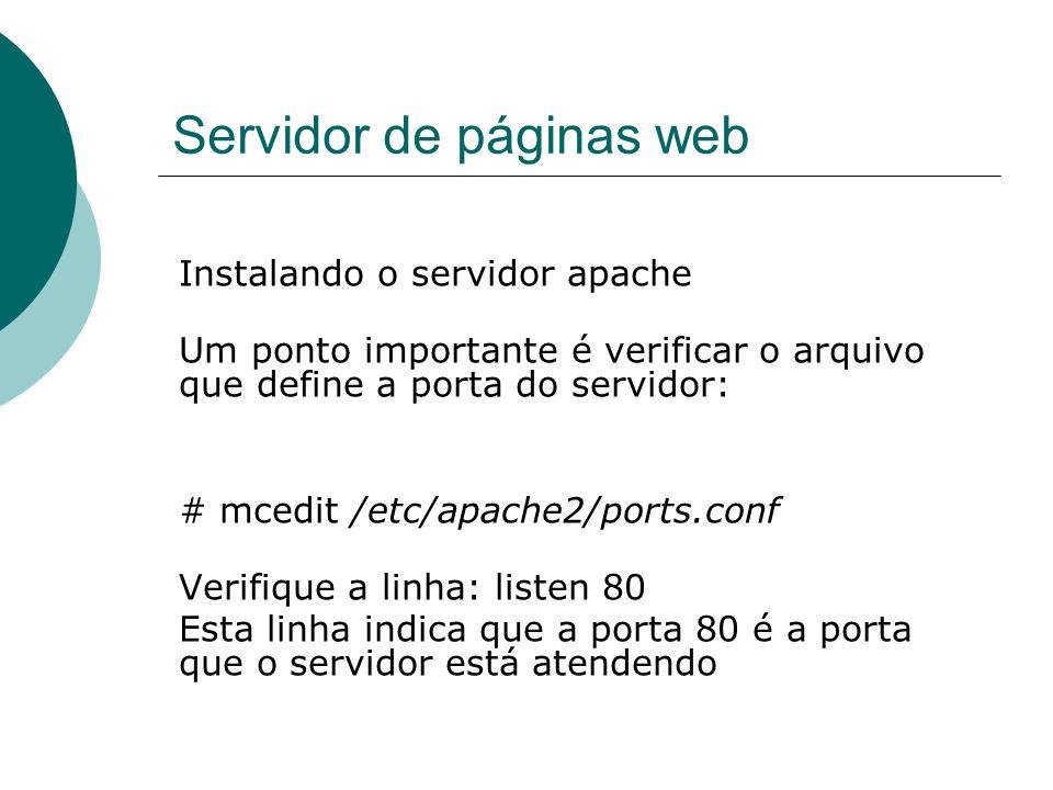 Servidor de páginas web Instalando o servidor apache Reinicialize o Apache2: # /etc/init.d/apache2 restart A partir deste ponto as novas configurações já tem efeito.