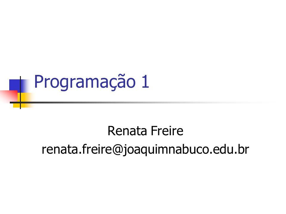 Programação 1 Renata Freire renata.freire@joaquimnabuco.edu.br