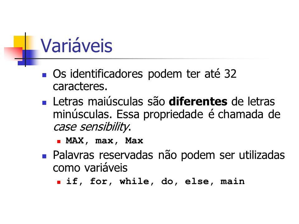 Variáveis Os identificadores podem ter até 32 caracteres. Letras maiúsculas são diferentes de letras minúsculas. Essa propriedade é chamada de case se