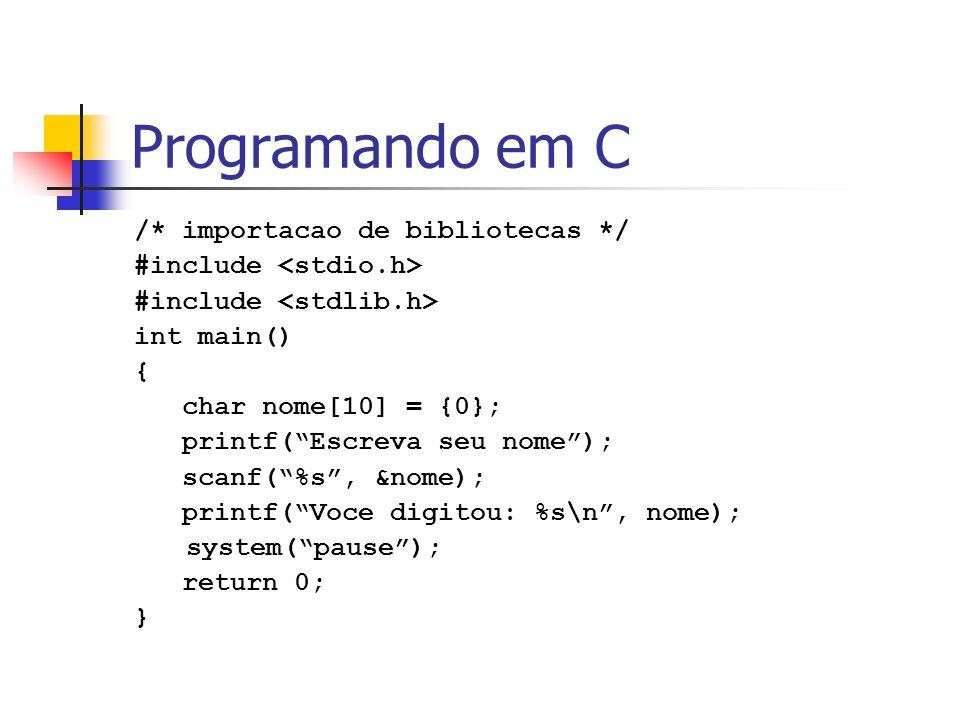 Programando em C /* importacao de bibliotecas */ #include int main() { char nome[10] = {0}; printf(Escreva seu nome); scanf(%s, &nome); printf(Voce di