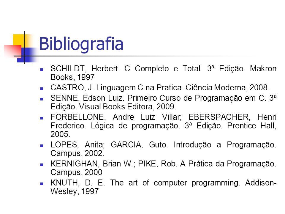 Bibliografia SCHILDT, Herbert. C Completo e Total. 3ª Edição. Makron Books, 1997 CASTRO, J. Linguagem C na Pratica. Ciência Moderna, 2008. SENNE, Edso