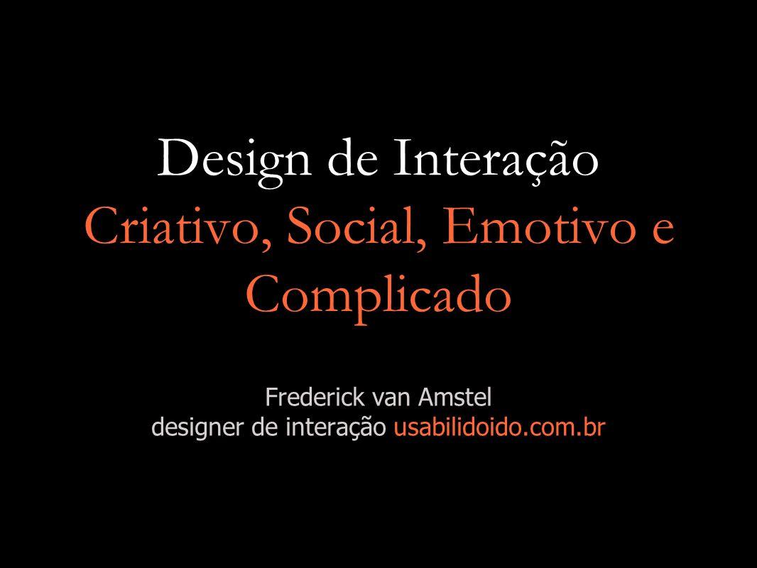 Design de Interação Criativo, Social, Emotivo e Complicado Frederick van Amstel designer de interação usabilidoido.com.br