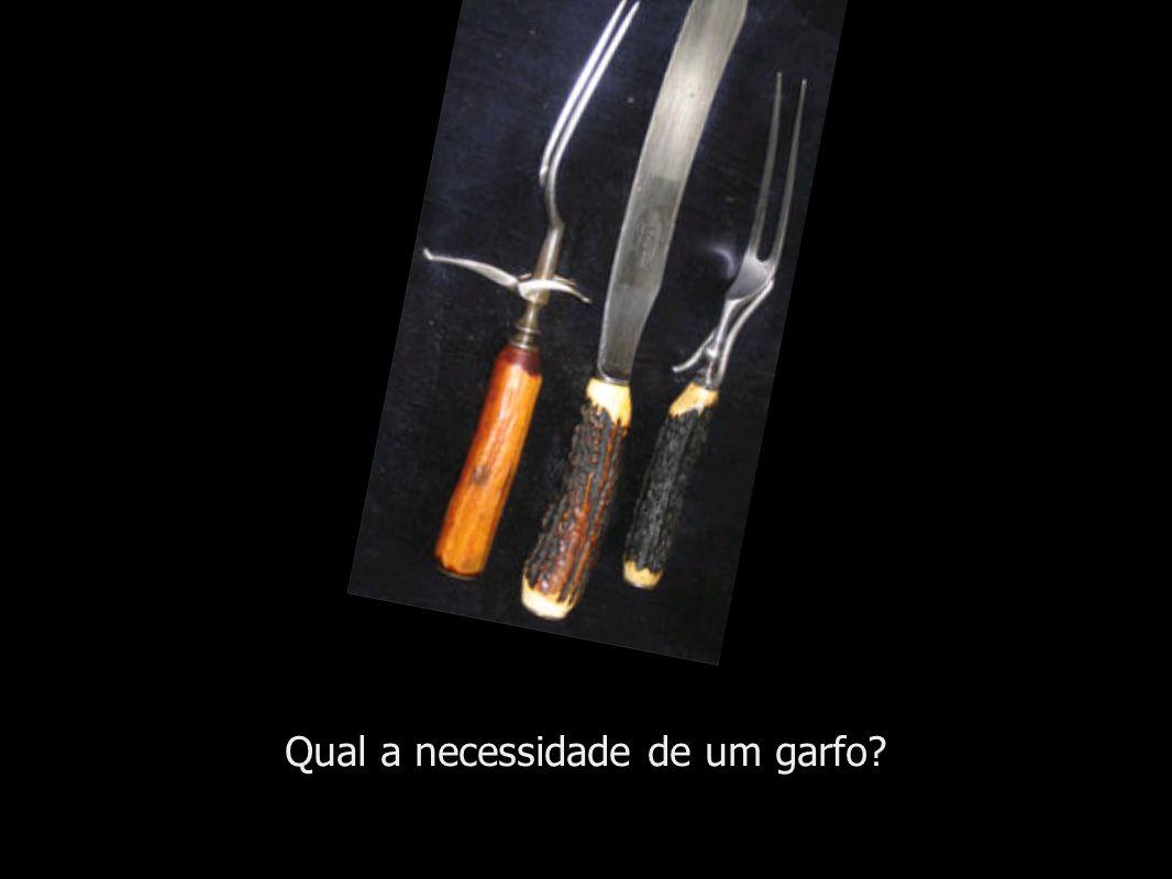 Qual a necessidade de um garfo?