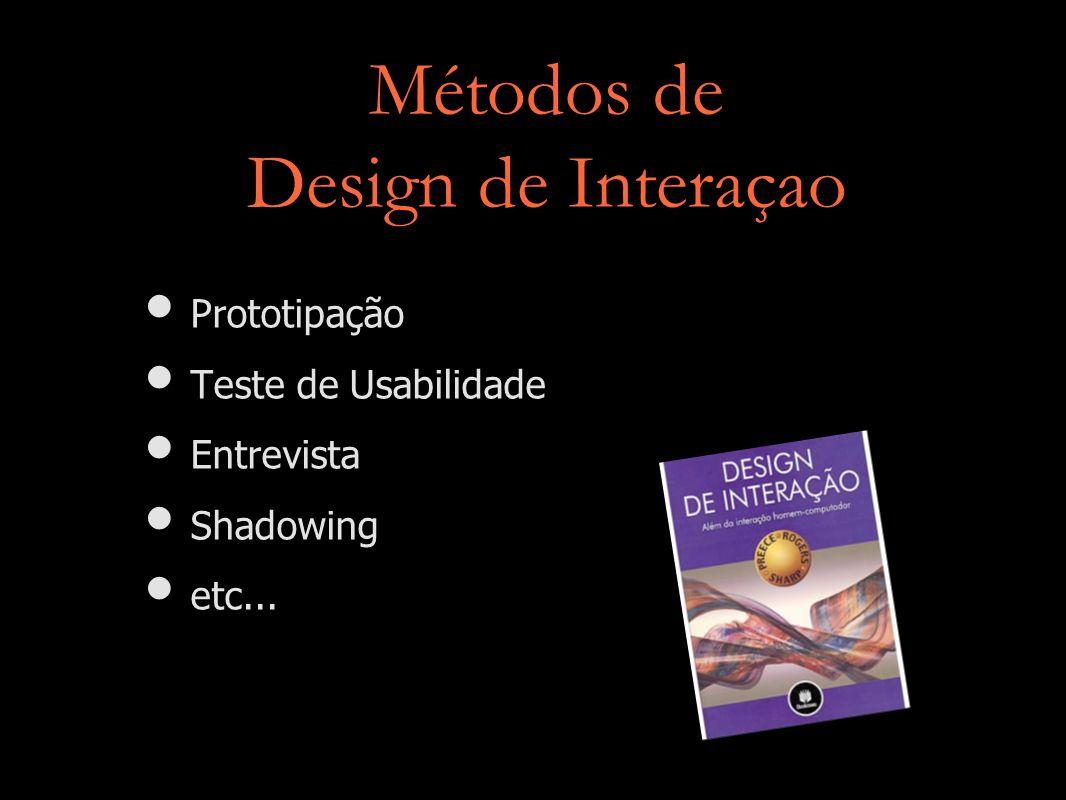 Métodos de Design de Interaçao Prototipação Teste de Usabilidade Entrevista Shadowing etc...