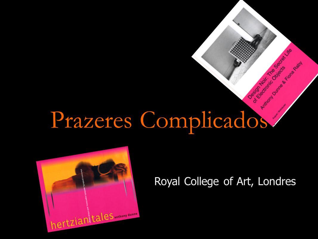 Prazeres Complicados Royal College of Art, Londres