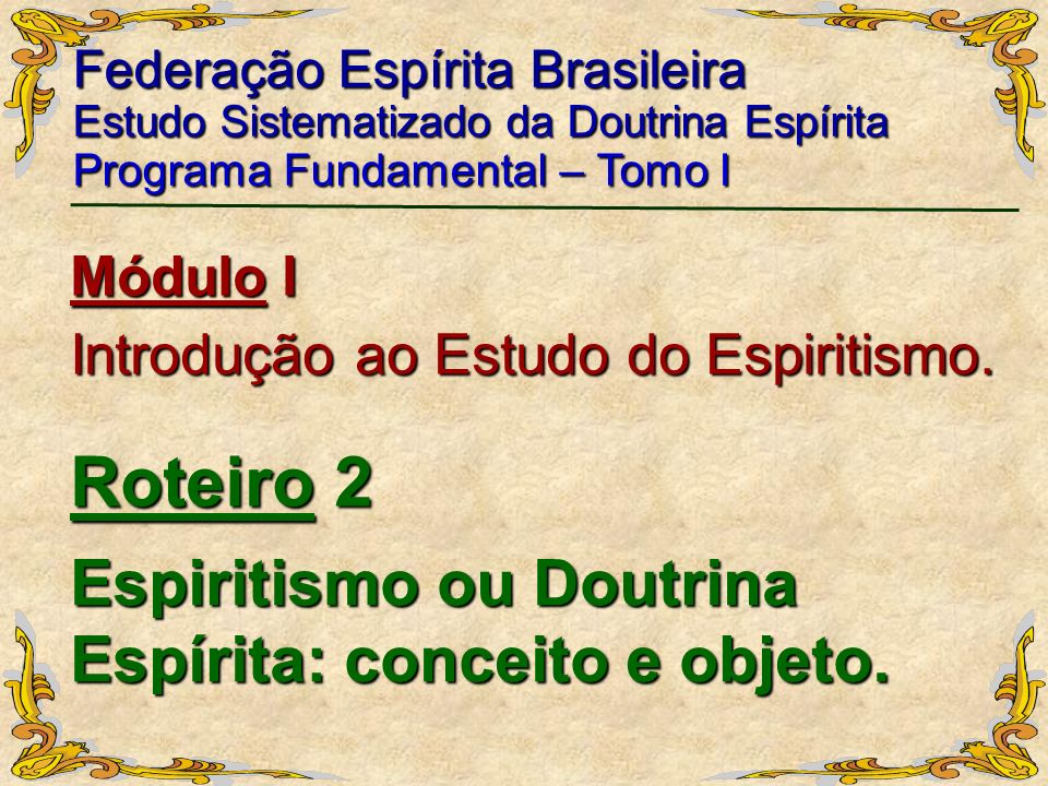 Espiritismo ou Doutrina Espírita: conceito e objeto. Federação Espírita Brasileira Estudo Sistematizado da Doutrina Espírita Programa Fundamental – To
