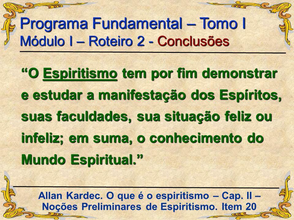 O Espiritismo tem por fim demonstrar e estudar a manifestação dos Espíritos, suas faculdades, sua situação feliz ou infeliz; em suma, o conhecimento d