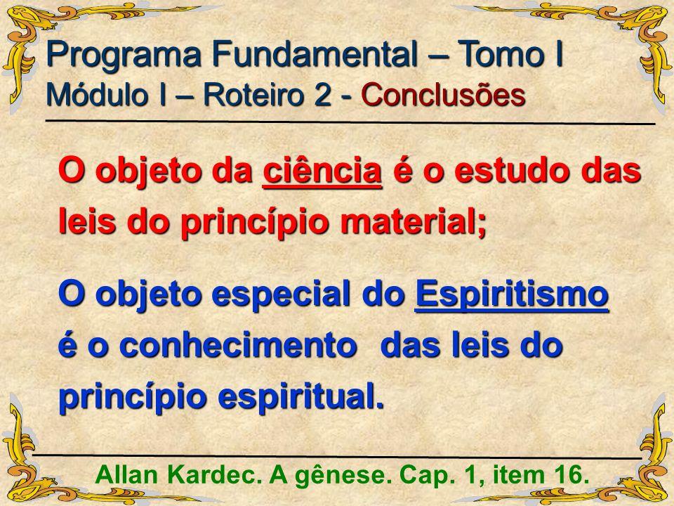 O objeto da ciência é o estudo das leis do princípio material; O objeto especial do Espiritismo é o conhecimento das leis do princípio espiritual. All