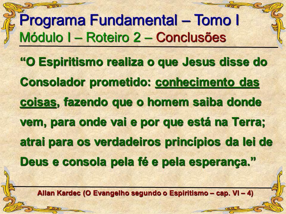 O Espiritismo realiza o que Jesus disse do Consolador prometido: conhecimento das coisas, fazendo que o homem saiba donde vem, para onde vai e por que