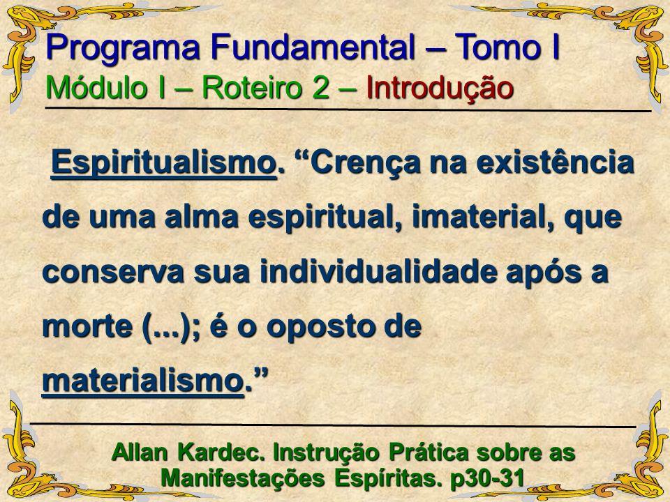 Programa Fundamental – Tomo I Módulo I – Roteiro 2 – Introdução Allan Kardec. Instrução Prática sobre as Manifestações Espíritas. p30-31 Espiritualism