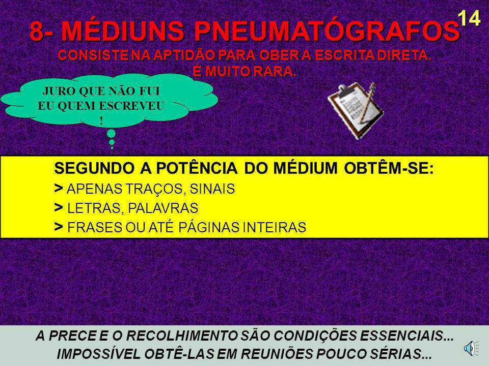 7- MÉDIUNS CURADORES SÃO PORTADORES DO DOM DE CURAR POR SIMPLES TOQUES, PELO OLHAR, OU MESMO POR UM GESTO, SEM NENHUMA MEDICAÇÃO ESSAS PESSOAS AGEM SOB A INFLUÊNCIA DOS ESPÍRITOS ATUAÇÃO DO ESPÍRITO SOBRE O MÉDIUM: > AUMENTA SUA FORÇA > AMPLIA SUA VONTADE > DIRIGE E QUALIFICA SEU FLUIDO14