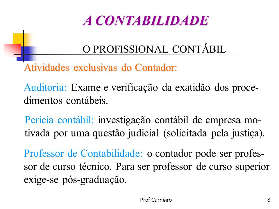 Prof Carneiro8 O PROFISSIONAL CONTÁBIL Atividades exclusivas do Contador: Auditoria: Exame e verificação da exatidão dos proce- dimentos contábeis. Pe