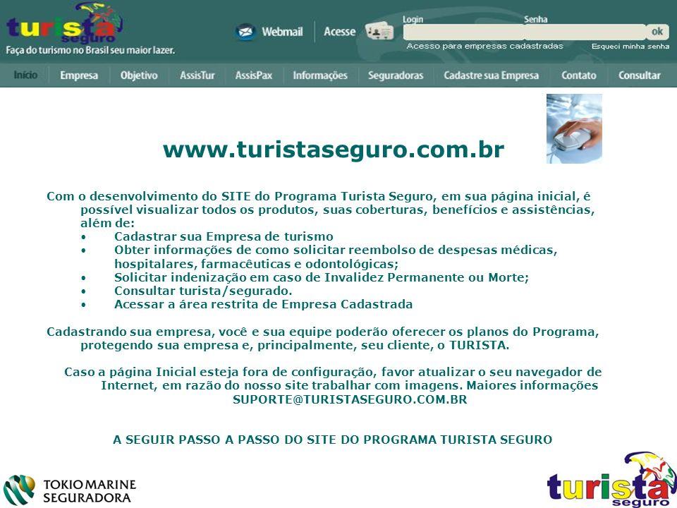 www.turistaseguro.com.br Com o desenvolvimento do SITE do Programa Turista Seguro, em sua página inicial, é possível visualizar todos os produtos, sua