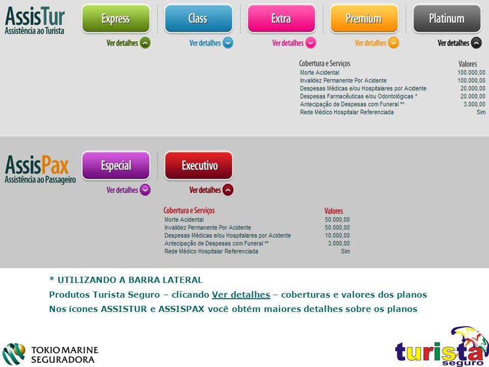 * UTILIZANDO A BARRA LATERAL Produtos Turista Seguro – clicando Ver detalhes – coberturas e valores dos planos Nos ícones ASSISTUR e ASSISPAX você obt
