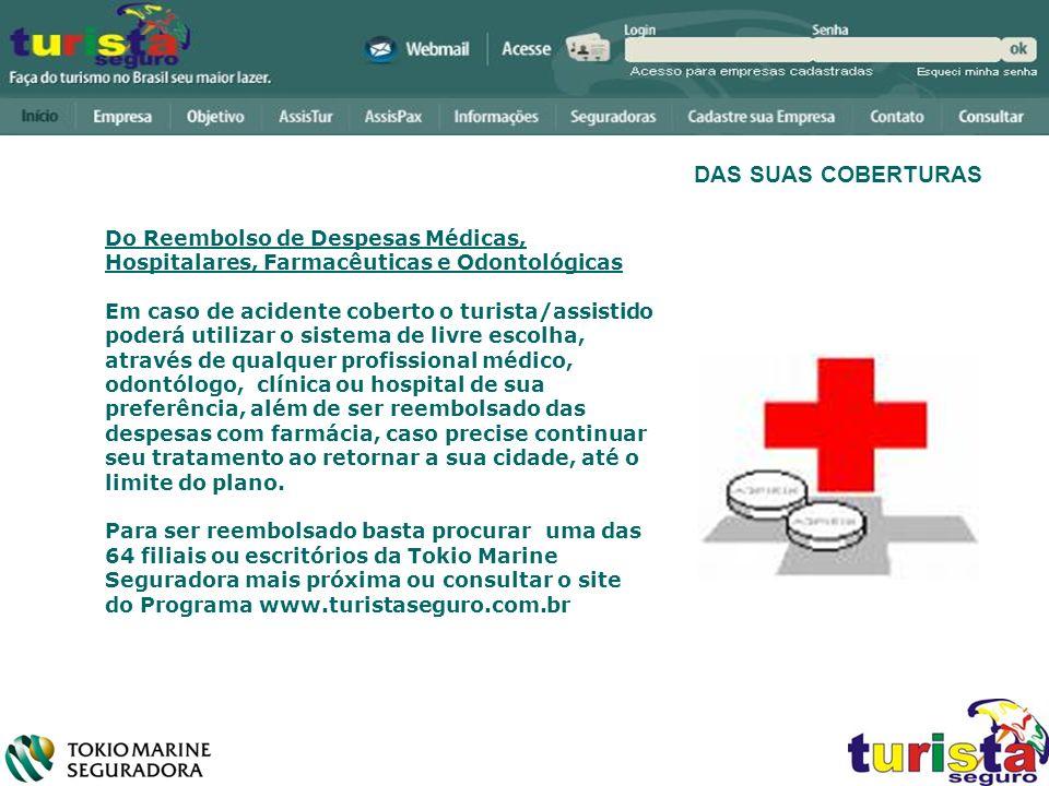 Do Reembolso de Despesas Médicas, Hospitalares, Farmacêuticas e Odontológicas Em caso de acidente coberto o turista/assistido poderá utilizar o sistem