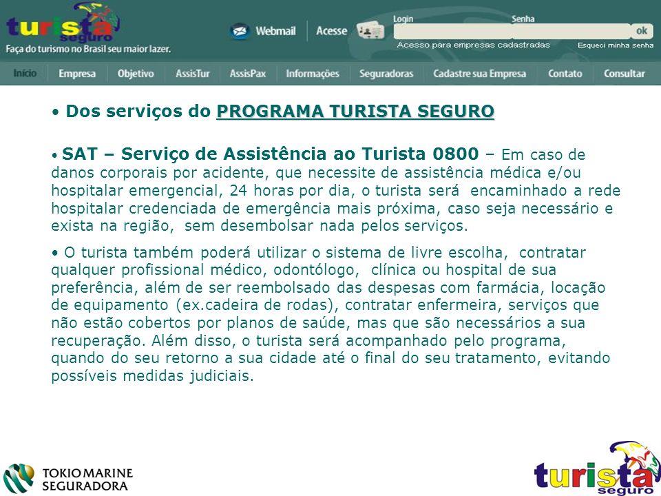 PROGRAMA TURISTA SEGURO Dos serviços do PROGRAMA TURISTA SEGURO SAT – Serviço de Assistência ao Turista 0800 – Em caso de danos corporais por acidente