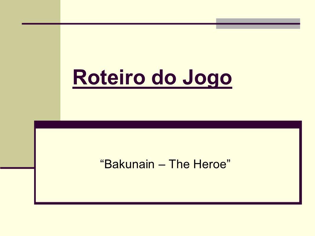 Roteiro do Jogo Bakunain – The Heroe