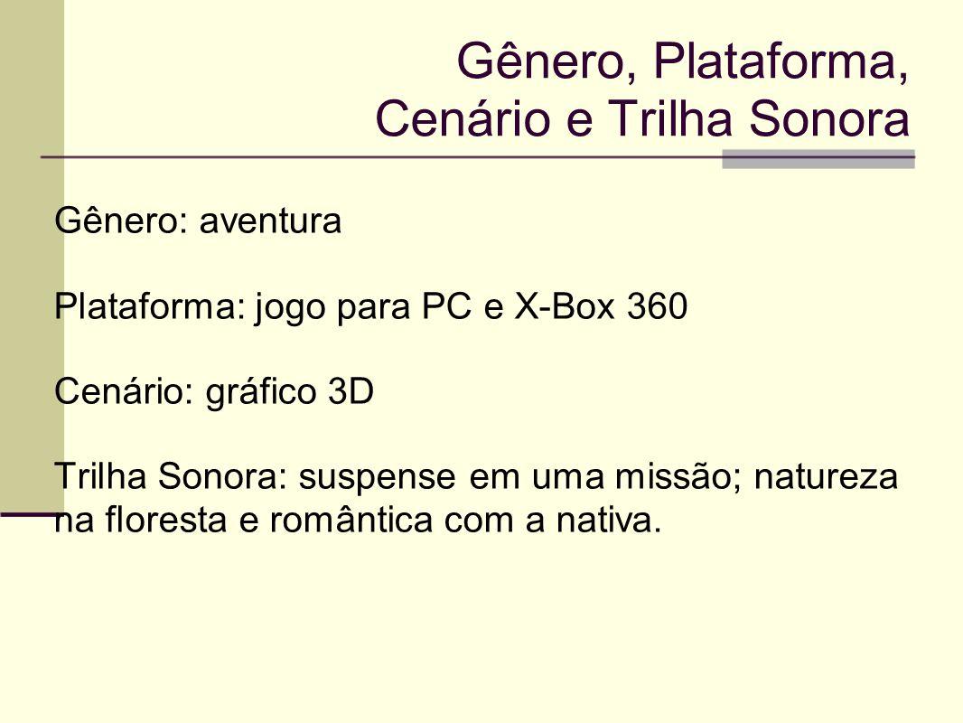 Gênero, Plataforma, Cenário e Trilha Sonora Gênero: aventura Plataforma: jogo para PC e X-Box 360 Cenário: gráfico 3D Trilha Sonora: suspense em uma m