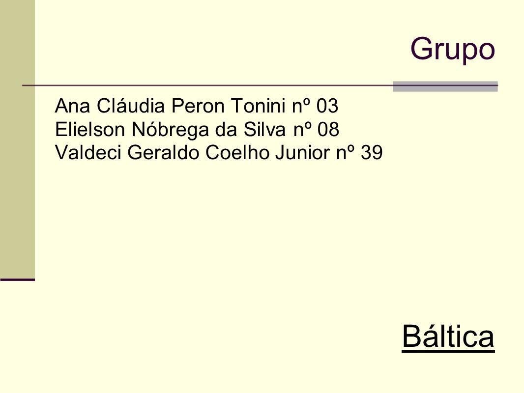 Grupo Ana Cláudia Peron Tonini nº 03 Elielson Nóbrega da Silva nº 08 Valdeci Geraldo Coelho Junior nº 39 Báltica