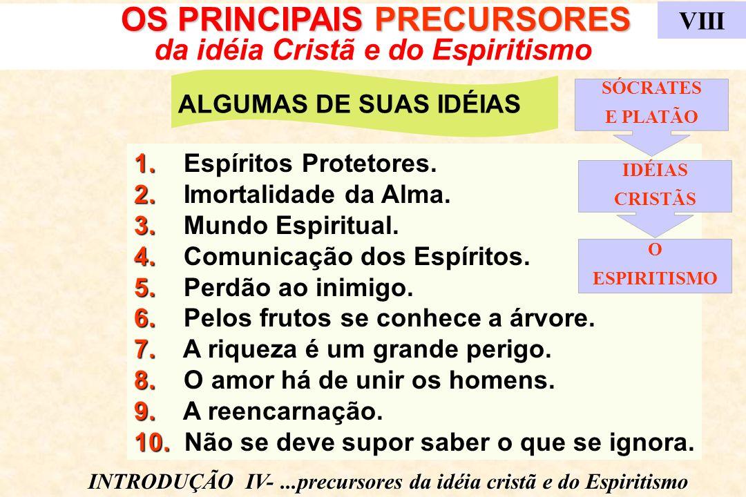 ALGUMAS DE SUAS IDÉIAS OS PRINCIPAIS PRECURSORES OS PRINCIPAIS PRECURSORES da idéia Cristã e do Espiritismo 1. 2. 3. 4. 5. 6. 7. 8. 9. 10. 1. Espírito